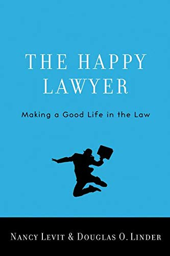 The Happy Lawyer: Making a Good Life in the Law by Nancy Levit (Curators' and Edward D. Ellison Professor of Law, University of Missouri, Kansas City)