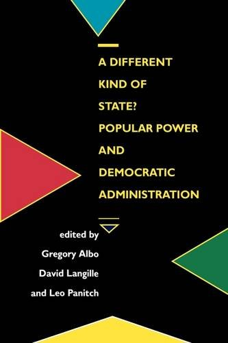 A Different Kind of State?: Popular Power and Democratic Administration Edited by Gregory Albo