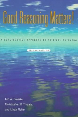 Good Reasoning Matters! By Leo A. Groarke