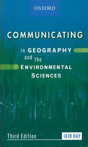 Communicating in Geography and Environmental Sciences by Iain M. Hay