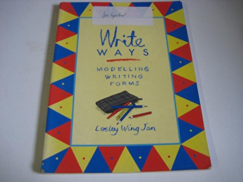 Write Ways: Modelling Writing Forms (Classroom connections) By Lesley Wing Jan