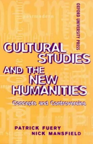 Cultural Studies and the New Humanities By Patrick Fuery