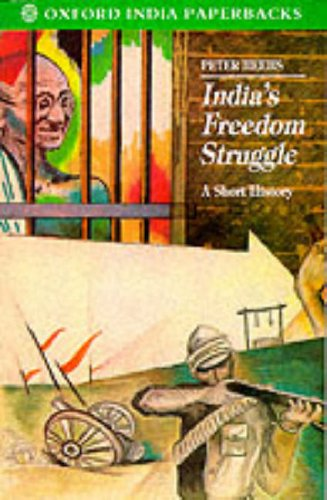 India's Freedom Struggle, 1857-1947 By Peter Heehs