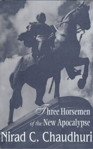Three Horsemen of the New Apocalypse By Nirad C Chaudhuri