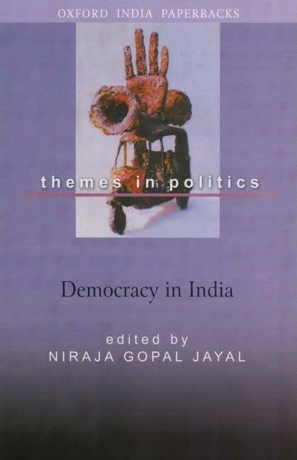 Democracy in India By Niraja Gopal Jayal (Professor, Centre for the Study of Law and Governance, Jawaharlal Nehru University, New Delhi)