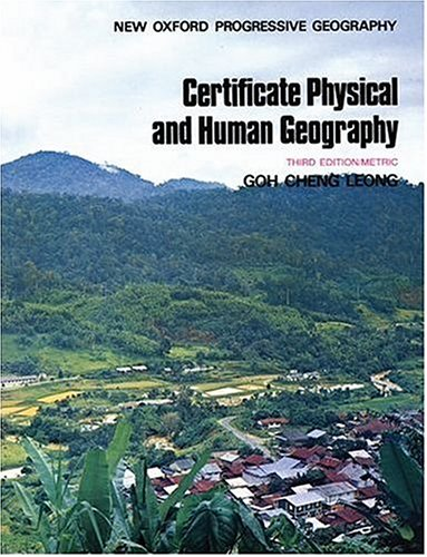 The New Oxford Progressive Geography: Certificate Physical and Human Geography By Cheng Leong Goh
