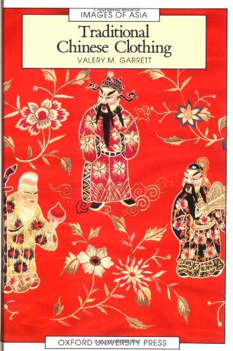 Traditional Chinese Clothing in Hong Kong and South China, 1840-1980 By Valery M. Garrett