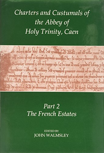 Charters and Custumals of the Abbey of Holy Trinity, Caen, Part 2 By Volume editor John Walmsley
