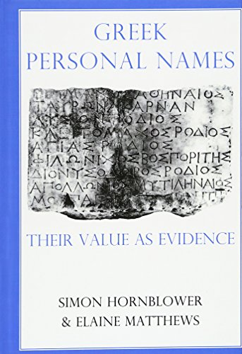 Greek Personal Names By Edited by Simon Hornblower (Professor of Classics and Ancient History, University College London)