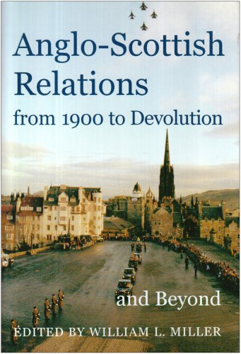 Anglo-Scottish Relations, from 1900 to Devolution and Beyond By William L. Miller