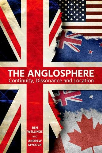 The Anglosphere By Ben Wellings (Senior Lecturer in Politics and International Relations, Senior Lecturer in Politics and International Relations, Monash University)