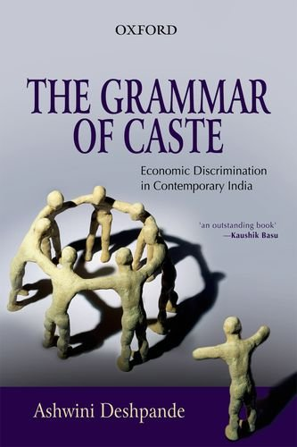 The Grammar of Caste By Ashwini Deshpande (Professor, Professor, Department of Economics, Delhi School of Economics, New Delhi)