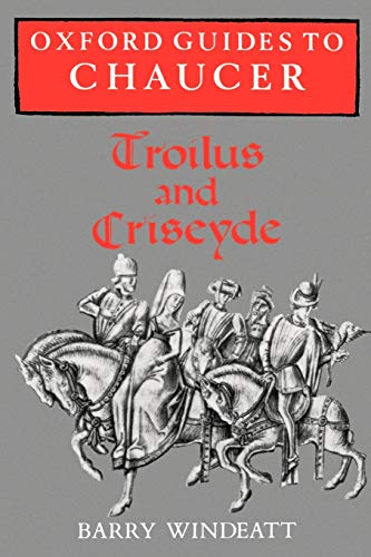 Oxford Guides to Chaucer: Troilus and Criseyde By Barry Windeatt (Fellow and Director of Studies in English, Fellow and Director of Studies in English, Emmanuel College, Cambridge)