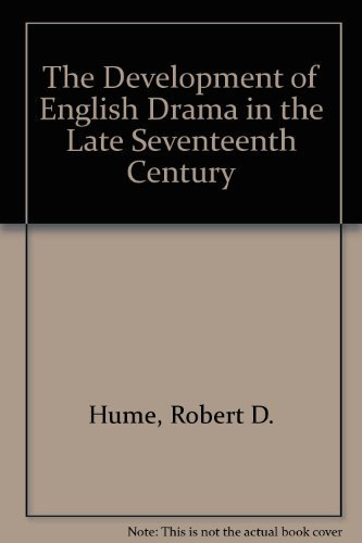 The Development of English Drama in the Late Seventeenth Century By Robert D. Hume