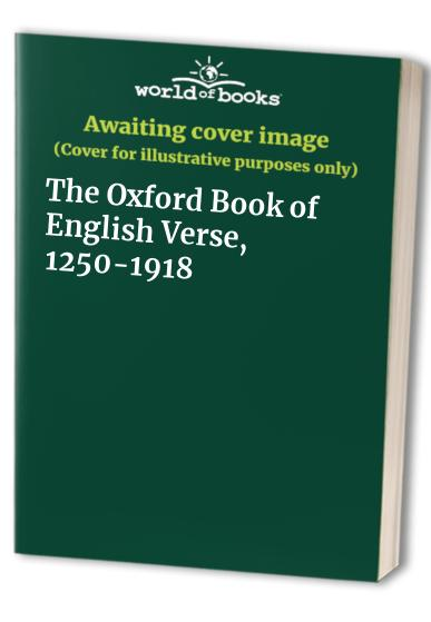 Oxford Book of English Verse, 1250-1918 By Edited by Sir Arthur Quiller-Couch