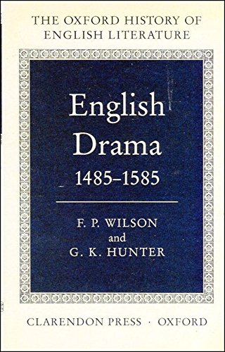 The English Drama, 1485-1585 By F. P. Wilson