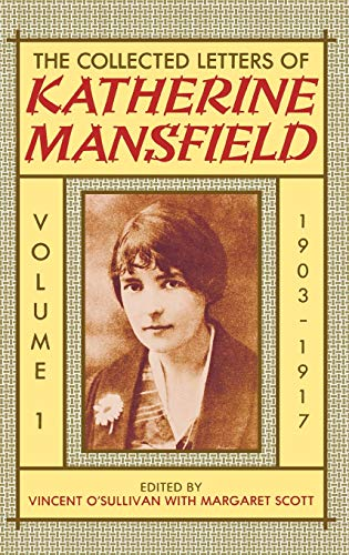 The Collected Letters of Katherine Mansfield: Volume 1: 1903-1917: 1903-1917 v. 1 By Katherine Mansfield