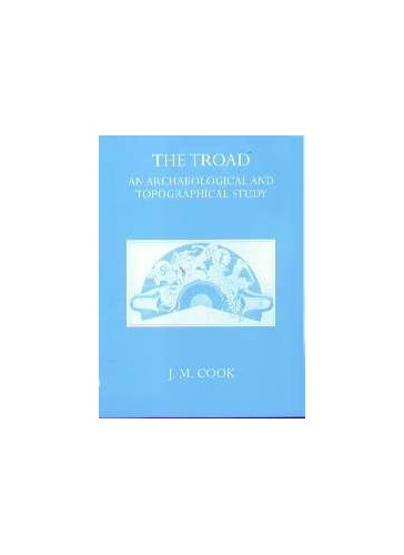 The Troad: An Archaeological and Topographical Study (Oxford University Press academic monograph reprints) By J.M. Cook