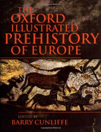 The Oxford Illustrated Prehistory of Europe By Edited by Barry Cunliffe