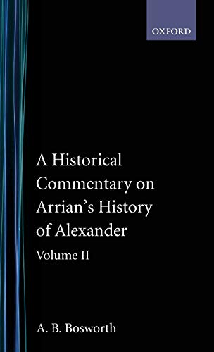A Historical Commentary on Arrian's History of Alexander: Volume II. Books IV-V By A. B. Bosworth (Professor and Head of Department of Classics and Ancient History, University of Western Australia)