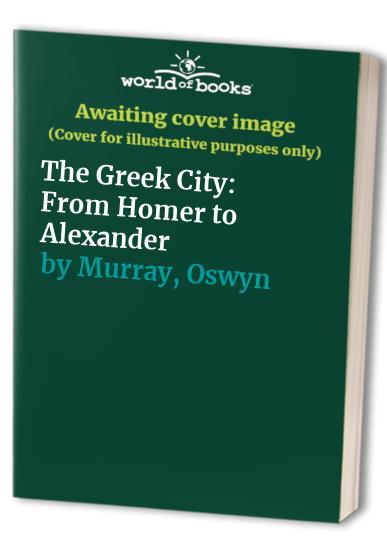 The Greek City By Edited by Oswyn Murray