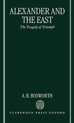Alexander and the East By A. B. Bosworth