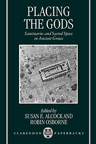 Placing the Gods By Edited by Susan E. Alcock (Assistant Professor of Archaeology, Assistant Professor of Archaeology, University of Michigan)