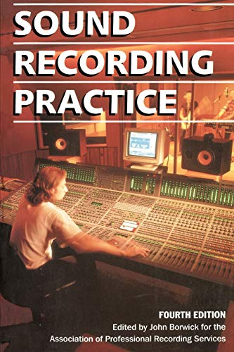 Sound Recording Practice By Edited by John Borwick (Audio Editor and Technical Consultant, The Gramophone magazine)