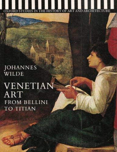 Venetian Art: From Bellini to Titian (Studies in History of Art & Architecture) By Johannes Wilde