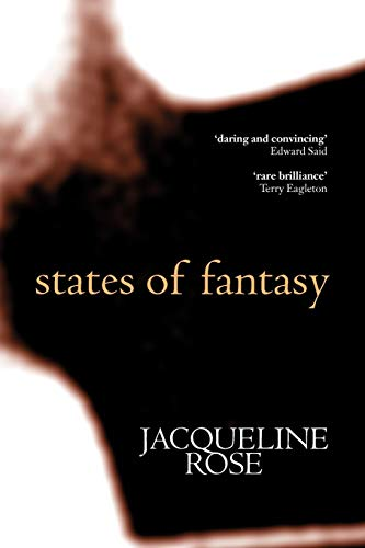States of Fantasy By Jacqueline Rose (Professor of English, Queen Mary and Westfield College, Professor of English, Queen Mary and Westfield College, University of London)