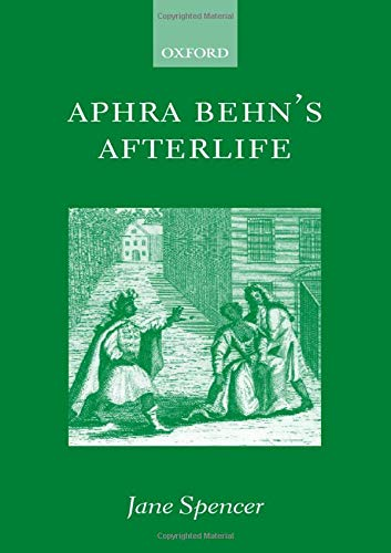 Aphra Behn's Afterlife By Jane Spencer (Senior Lecturer in English Literature, University of Exeter)