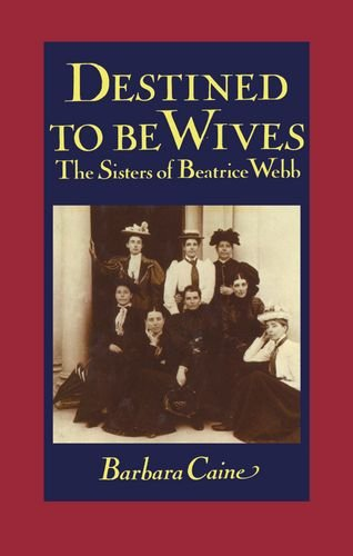 Destined to be Wives By Barbara Caine (Senior Lecturer in the History Department, Senior Lecturer in the History Department, University of Sydney)