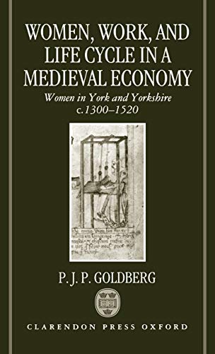 Women, Work, and Life Cycle in a Medieval Economy By P. J. P. Goldberg (Lecturer in History, Lecturer in History, University of York)