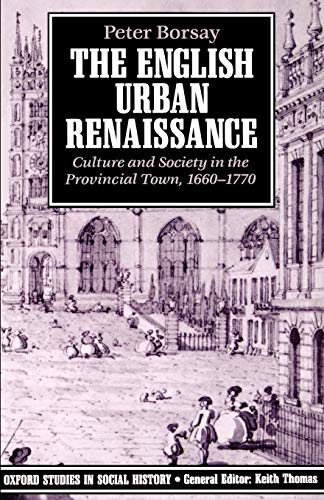 The English Urban Renaissance By Peter Borsay (Senior Lecturer in History, Senior Lecturer in History, St David's University College, Lampeter)