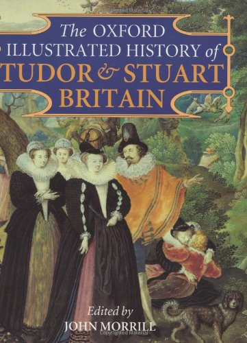 The Oxford Illustrated History of Tudor and Stuart Britain By Edited by J. S. Morrill