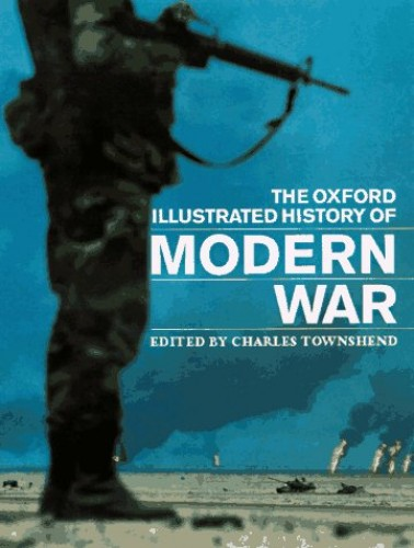 The Oxford Illustrated History of Modern War By Charles Townshend