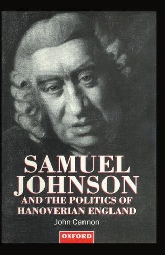Samuel Johnson and the Politics of Hanoverian England By John Cannon