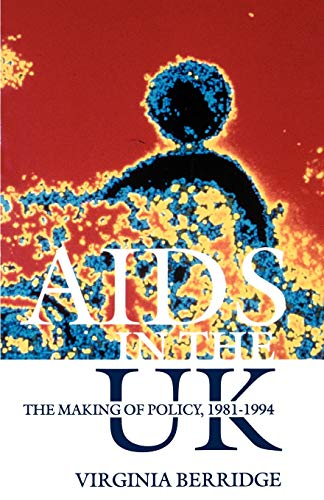 AIDS in the UK By Virginia Berridge (Reader in History, Department of Public Health and Policy, London School of Hygiene Tropical Medicine, Reader in History, Department of Public Health and Policy, London School of Hygiene Tropical Medicine, University of London)
