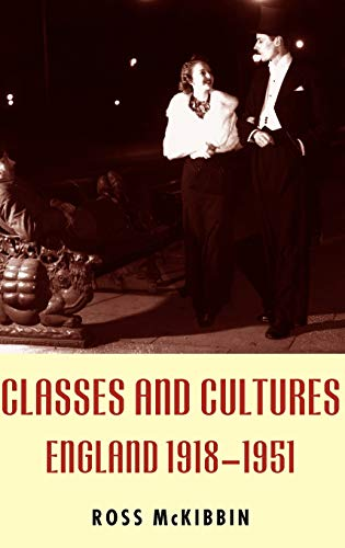 Classes and Cultures By Ross McKibbin (Fellow and Tutor in Modern History, Fellow and Tutor in Modern History, St John's College, Oxford)