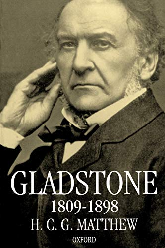 Gladstone 1809-1898 By H. C. G. Matthew (late Professor of Modern History, late Professor of Modern History, University of Oxford)
