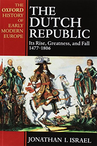 The Dutch Republic By Jonathan Israel (Professor of Dutch History and Institutions, Professor of Dutch History and Institutions, University of London)