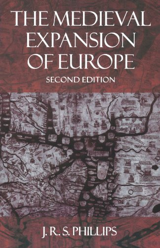 The Medieval Expansion of Europe By J. R. S. Phillips (Head of Department of Medieval History, Head of Department of Medieval History, University College, Dublin)