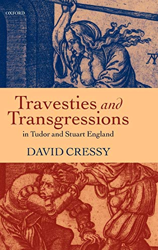 Travesties and Transgressions in Tudor and Stuart England By David Cressy (Professor of History, Professor of History, Ohio State University)