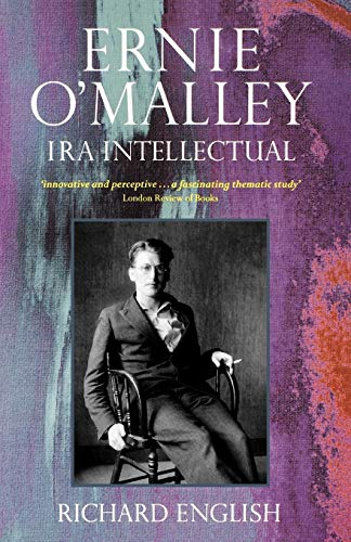 Ernie O'Malley By Richard English (Director of the Centre for the Study of Terrorism and Political Violence, University of St Andrews)