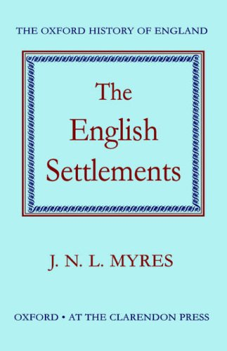 The English Settlements By J. N. L. Myres (late Honorary Student of Christ Church and Bodley's Librarian, late Honorary Student of Christ Church and Bodley's Librarian, University of Oxford)