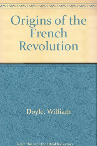 Origins of the French Revolution By Professor William Doyle