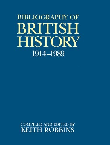 A Bibliography of British History 1914-1989 By Edited by Keith Robbins (Vice-Chancellor, University of Wales, Lampeter)