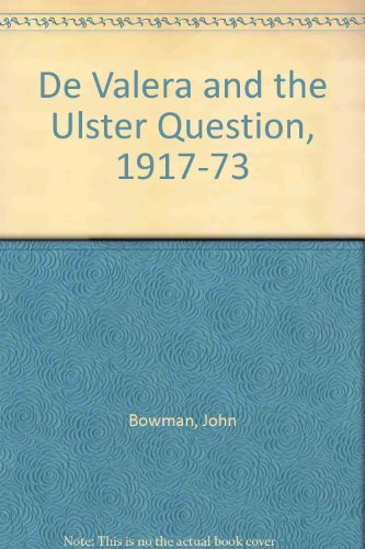 De Valera and the Ulster Question, 1917-73 By John Bowman