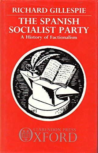 The Spanish Socialist Party By Richard Gillespie