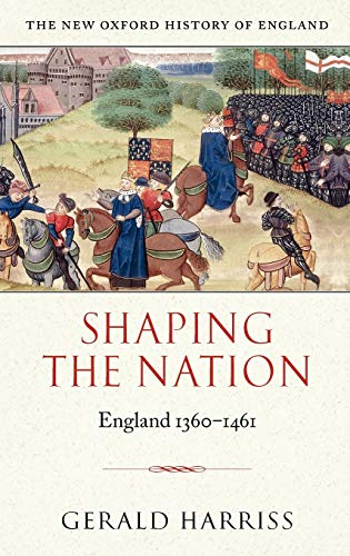 Shaping the Nation By Gerald Harriss (Emeritus Fellow, Magdalen College, Oxford)